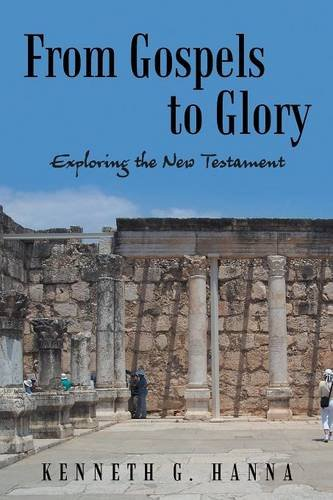 From Gospels to Glory: Exploring the New Testament, by Kenneth G. Hanna