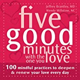 img - for Five Good Minutes with the One You Love: 100 Mindful Practices to Deepen and Renew Your Love Everyday (The Five Good Minutes Series) book / textbook / text book