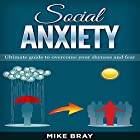 Social Anxiety: Ultimate Guide to Overcome Your Shyness and Fear Hörbuch von Mike Bray Gesprochen von: Kent Bates