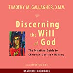 Discerning the Will of God: An Ignatian Guide to Christian Decision Making | Timothy M. Gallagher OMV