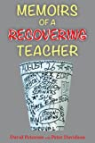 Memoirs Of A Recovering Teacher (0976271850) by David Peterson