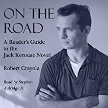 On the Road: A Reader's Guide to the Jack Kerouac Novel (       UNABRIDGED) by Robert Crayola Narrated by Stephen Paul Aulridge Jr.