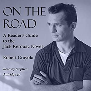 On the Road: A Reader's Guide to the Jack Kerouac Novel Audiobook
