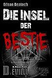 Eilean Beatach - Die Insel der Bestie - Horrorthriller: - F�rchte nicht den Tod, oh Mensch - f�rchte die Ewigkeit - (Eilean Beatach-Saga 1)