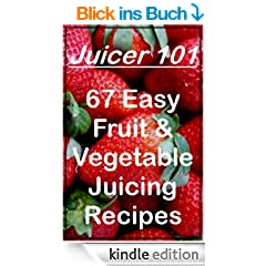 Juicer (Easy Fruit & Vegetable Diet Weight Loss Juicing Recipes)