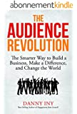 The Audience Revolution: The Smarter Way to Build a Business, Make a Difference, and Change the World (English Edition)