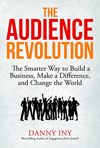 The Audience Revolution: The Smarter Way to Build a Business, Make a Difference, and Change the World PDF