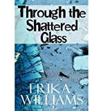 img - for [ THROUGH THE SHATTERED GLASS ] By Williams, Erika ( Author) 2010 [ Paperback ] book / textbook / text book