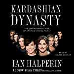 Kardashian Dynasty: The Controversial Rise of America's Royal Family | Ian Halperin