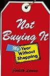 Not Buying It: My Year Without Shoppi...