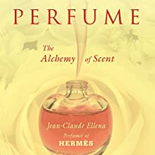 Perfume: The Alchemy of Scent Audiobook by Jean-Claude Ellena Narrated by David de Vries