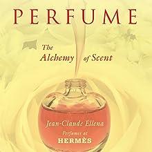 Perfume: The Alchemy of Scent | Livre audio Auteur(s) : Jean-Claude Ellena Narrateur(s) : David de Vries