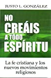 NO creais a Todo Espiritu (Spanish Edition) (0311050506) by Justo L. Gonzalez