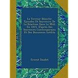 La Terreur Blanche: Épisodes Et Souvenirs De La Réaction Dans Le Midi En 1815, D'après Des Souvenirs Contemporains...