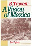 B. Traven: A Vision of Mexico (Latin American Silhouettes)