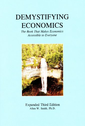 Book: DEMYSTIFYING ECONOMICS - The Book That Makes Economics Accessible to Everyone by Allen Smith, Ph.D.