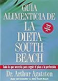 Guia Alimenticia de La Dieta South Beach: Todo lo que necesita para seguir el plan a la perfeccion (The South Beach Diet) (159486361X) by Agatston, Arthur