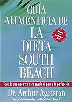 Guia Alimenticia de La Dieta South Beach: Todo lo que necesita para seguir el plan a la perfeccion (The South Beach Diet)