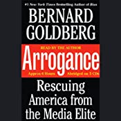 Arrogance: Rescuing America from the Media Elite | [Bernard Goldberg]