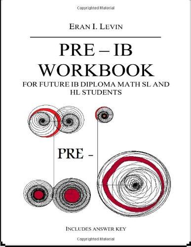 PRE - IB Workbook for future IB Diploma Math SL and HL Students