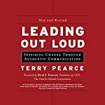 Leading Out Loud: Inspiring Change Through Authentic Communications, New and Revised | Terry Pearce