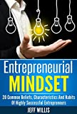Entrepreneurial Mindset: 20 Common Beliefs, Characteristics And Habits Of Highly Successful Entrepreneurs (Entrepreneur Mind & Success Mindset)