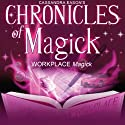 Chronicles of Magick: Workplace Magick  by Cassandra Eason Narrated by Cassandra Eason