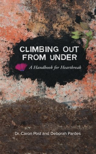 Climbing Out From Under: A Handbook for Heartbreak PDF