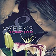 8 Weeks: Time for Love, Book 1 (       UNABRIDGED) by Bethany Lopez Narrated by Beth Stewart
