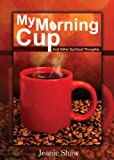 img - for My Morning Cup And Other Spiritual Thoughts (Wisdom for Life Series) book / textbook / text book