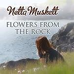 Flowers from the Rock | Netta Muskett