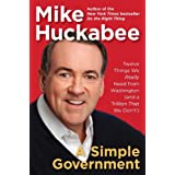 A Simple Government: Twelve Things We Really Need from Washington (and a Trillion That We Don't) ~ Mike Huckabee