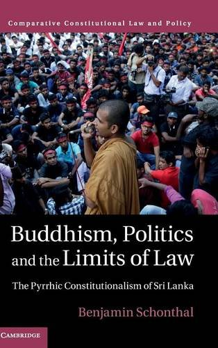 Buddhism, Politics and the Limits of Law: The Pyrrhic Constitutionalism of Sri Lanka (Comparative Constitutional Law and Policy)
