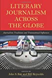 img - for Literary Journalism across the Globe: Journalistic Traditions and Transnational Influences book / textbook / text book