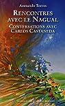 Rencontres avec le Nagual : Conversations avec Carlos Castaneda par Torres