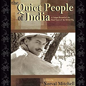 The Quiet People of India: A Unique Record of the Final Years of the British Raj | [Norval Mitchell]