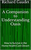 A Companion to Understanding Oasis: How to Survive in the Home Health Care Desert