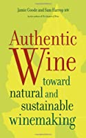 Authentic Wine: Toward Natural and Sustainable Winemaking ebook download