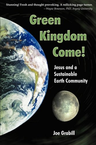 Green Kingdom Come! Jesus and a Sustainable Earth Community