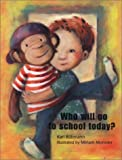 img - for Who Will Go to School Today? book / textbook / text book