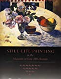 img - for Still Life Painting in the Museum of Fine Arts, Boston book / textbook / text book