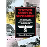 It Never Snows in September: The German View of Market-garden and the Battle of Arnhemby Robert J. Kershaw