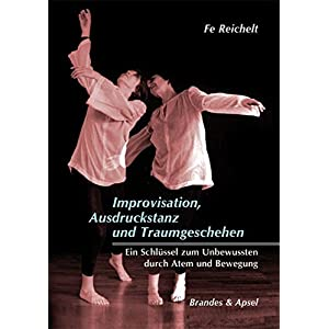 Improvisation, Ausdruckstanz und Traumgeschehen: Ein Schlüssel zum Unbewussten durch Atem