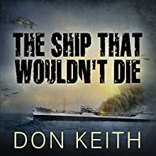 The Ship That Wouldn't Die: The Saga of the USS Neosho - A World War II Story of Courage and Survival at Sea (       UNABRIDGED) by Don Keith Narrated by Arthur Morey
