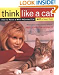 Think Like a Cat: How to Raise a Well...
