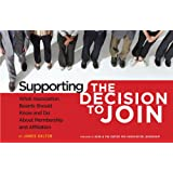 Supporting the Decision to Join: What Association Boards Should Know and Do About Membership and Affiliation ~ James Dalton