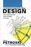 Invention by Design: How Engineers Get from Thought to Thing (0674463676) by Henry Petroski