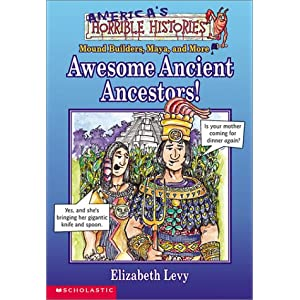 Awesome Ancient Ancestors!: Mound Builders, Maya, and More (America's Horrible Histories)