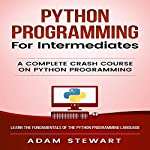 Python: Python Programming for Intermediates | Adam Stewart