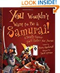 You Wouldn't Want to Be a Samurai!: A...